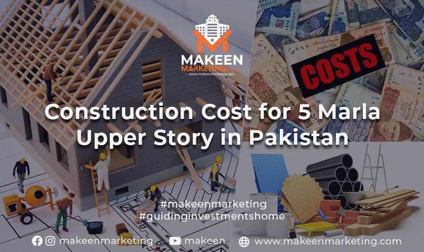Construction Cost of 5 Marla Upper Storey in Pakistan