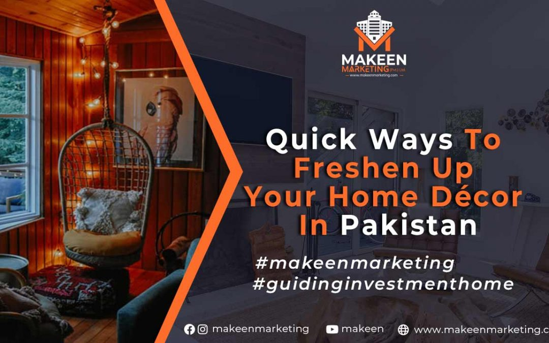 Quick Ways to Freshen Up Your Home Décor in Pakistan [2021]