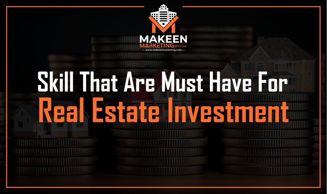 7 Skills That Are Must Haves For Real Estate Investment