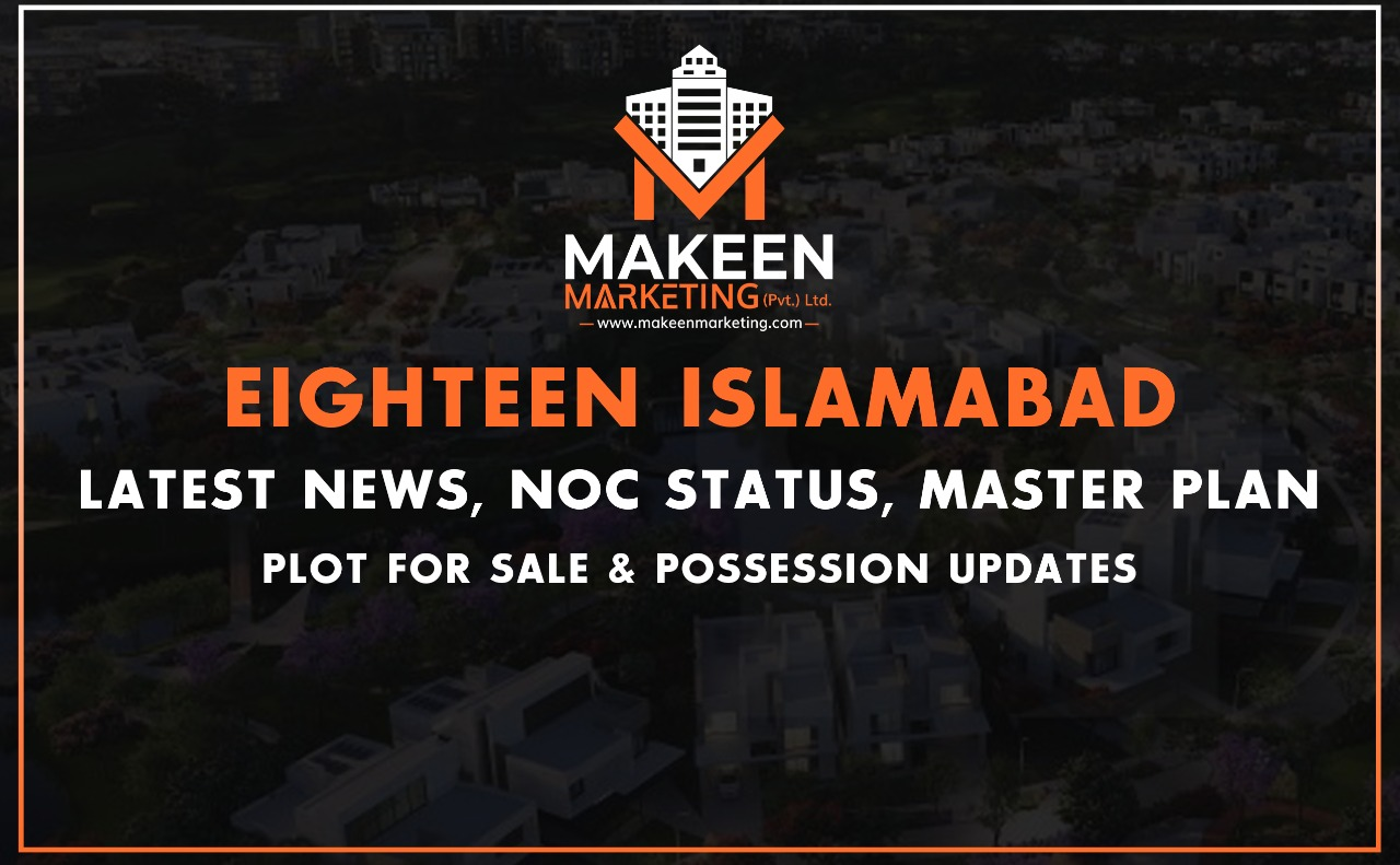 Eighteen Islamabad An Epitome Of Class | Details Of Latest News, Master Plan, NOC Status | Plot For Sale & Possession Update
