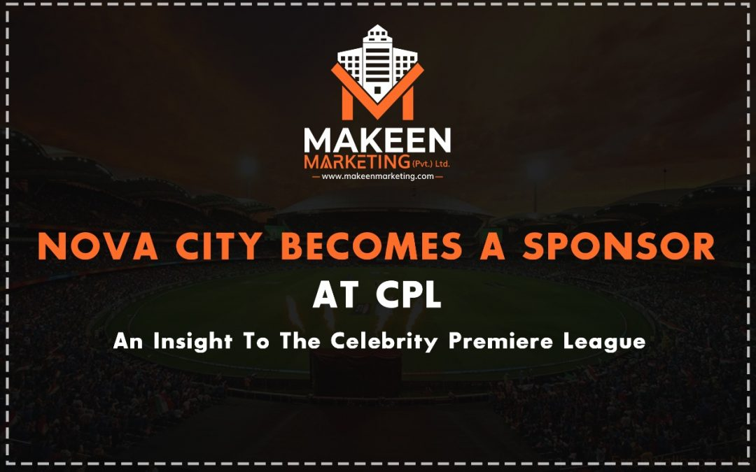 Nova City Becomes A Sponsor At CPL | An Insight To The Celebrity Premiere League