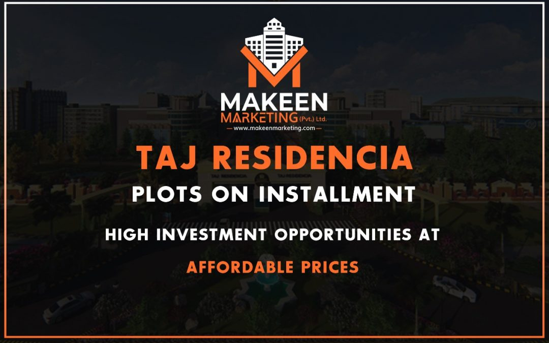 Taj Residencia Plots On Installment | High investment Opportunities At Affordable Prices